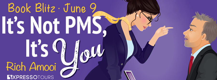 Welcome to the book blitz for IT'S NOT PMS, IT'S YOU, a stand-alone adult contemporary romantic comedy, by Rich Amooi