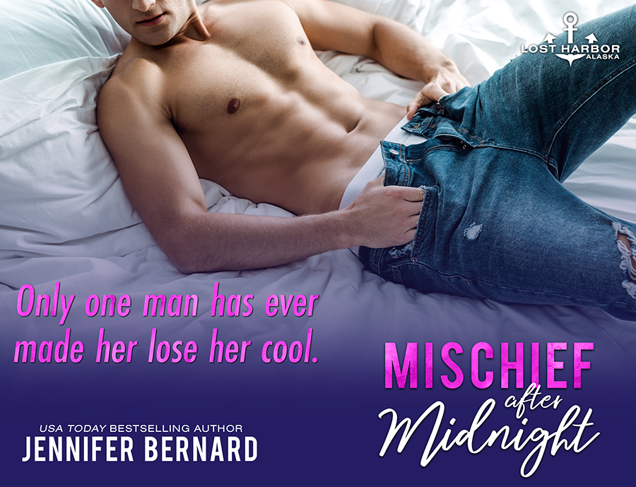 Teaser from MISCHIEF AFTER MIDNIGHT, the ninth book in the adult contemporary romance series, Lost Harbor, Alaska, by USA Todaybestselling author, Jennifer Bernard
