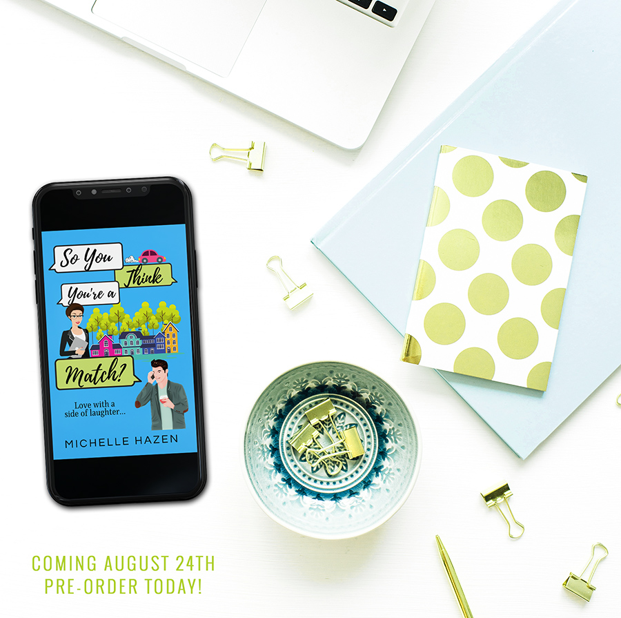 SO YOU THINK YOU'RE A MATCH?, the first book in the adult contemporary romantic comedy series, Friends Make the Best Lovers, by award-winning author Michelle Hazen coming August 24