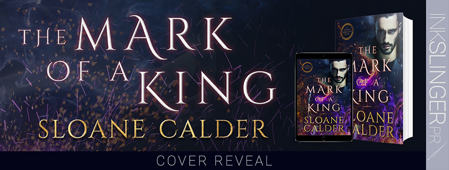 Author Sloane Calder is revealing the cover to THE MARK OF A KING, the third book in her adult paranormal romance series, Natura Elementals, releasing June 14, 2021