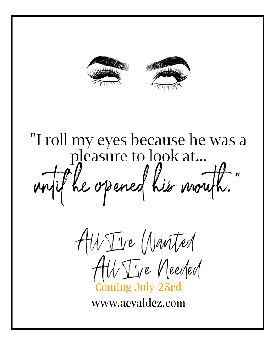 Teaser from ALL I'VE WANTED, ALL I'VE NEEDED, a standalone adult contemporary romance, by A.E. Valdez