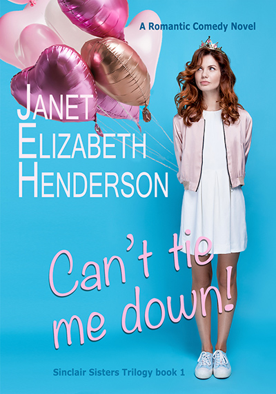CAN'T TIE ME DOWN!, the first book in the adult contemporary romance/romantic comedy series, Sinclair Sisters, by Janet Elizabeth Henderson