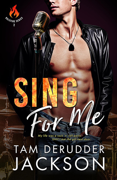 SING FOR ME, the second book in the new adult contemporary romance series, Balefire, by Tam DeRudder Jackson