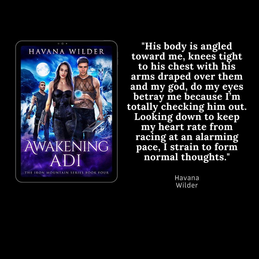 Teaser excerpt from AWAKENING ADI, the fourth book in the adult dystopian fantasy romance series, Iron Mountain, by Havana Wilder