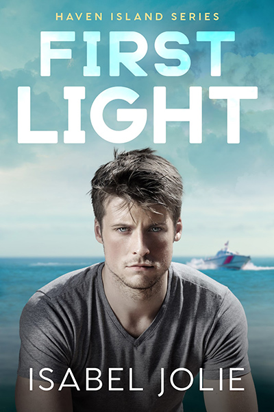 FIRST LIGHT, the third book in the adult contemporary romance series, Haven Island, by Isabel Jolie