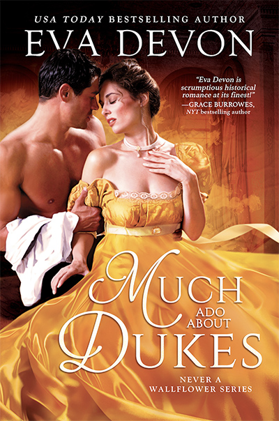 MUCH ADO ABOUT DUKES, the second book in the adult historical romance series, Never a Wallflower, by USA Today bestselling author, Eva Devon
