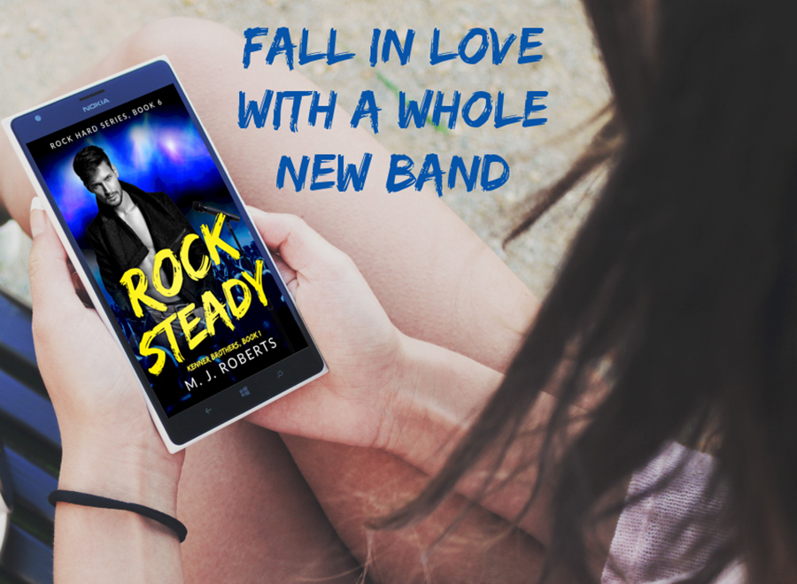 ROCK STEADY, the first book in the adult contemporary rock star romance series, Kenner Brothers, and the sixth book in the Rock Hard series, by M.J. Roberts is Out Now!