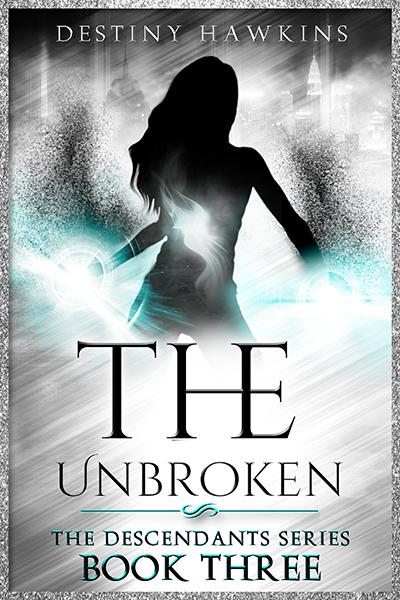 THE UNBROKEN, the third book in the adult dark fantasy, dystopian series, The Descendants, by Destiny Hawkins