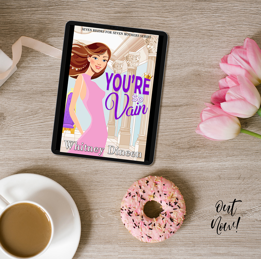 YOU'RE SO VAIN, the fourth book in the adult contemporary romantic comedy series, Seven Brides for Seven Mothers, by USA Today bestselling author Whitney Dineen is Out Now