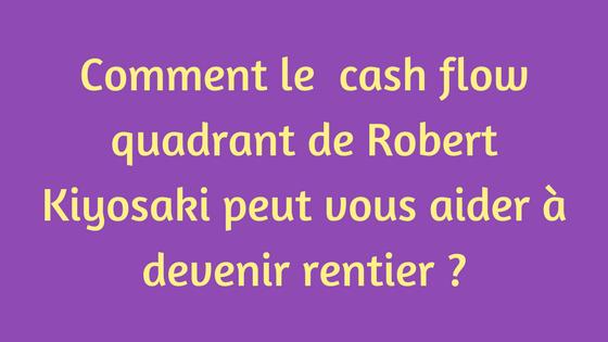 Comment le cash flow quadrant de Robert Kiyosaki peut vous aider à devenir rentier _