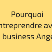 Pourquoi entreprendre avec des business Angels ?