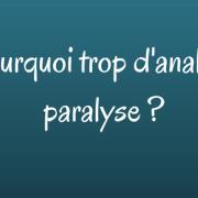 Pourquoi trop d'analyse paralyse ?