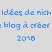 17 Idées de niche de blog à créer en 2018