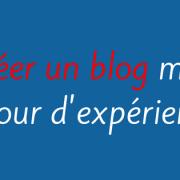 Créer un blog retour mon retour d'expérience