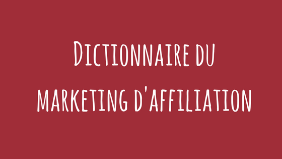 Dictionnaire du marketing d'affiliation