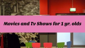 Movies and TV Shows for 1yr olds.