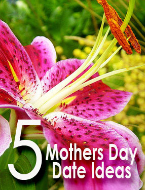 5 Mothers Day Date Ideas - Things 2 Do in Utah