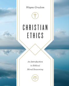 book cover of Christian Ethics: An Introduction to Biblical Moral Reasoning by Wayne Grudem