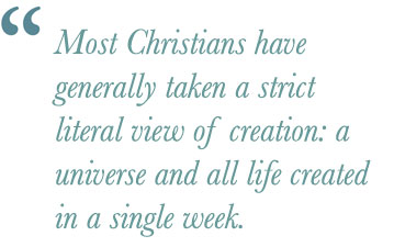 Most Christians have generally taken a strict literal view of creation: a universe and all life created in a single week.