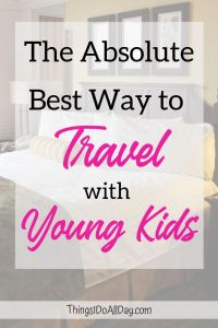 The Best Way to Travel with Babies, Toddlers and Kids to make traveling with kids easy!