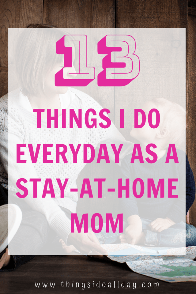 Things I Do Every Day as as Stay At Home Mom with two toddlers with fun activities to daily chores with kids!