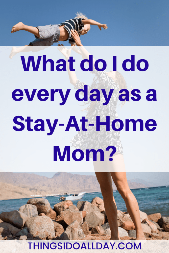 What do Stay At Home Moms Do Every Day at Home with their babies, toddlers and young kids?