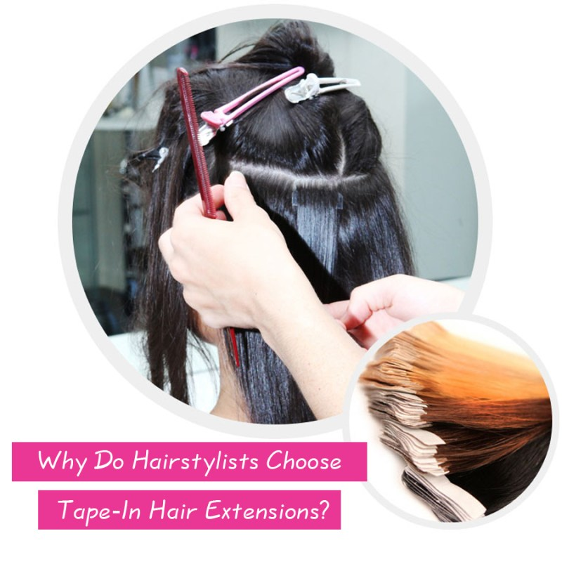 Why Do Hairstylists Choose Tape In Hair Extensions Things That