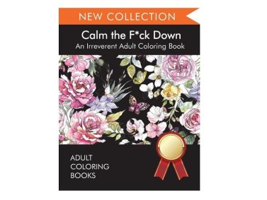 Calm the F*ck Down Adult Coloring Book