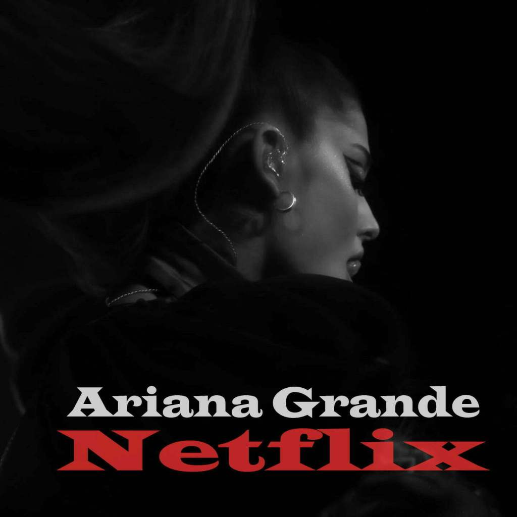 Ariana Grande Is Coming To Netflix With Her World Tour Sweetner 2020