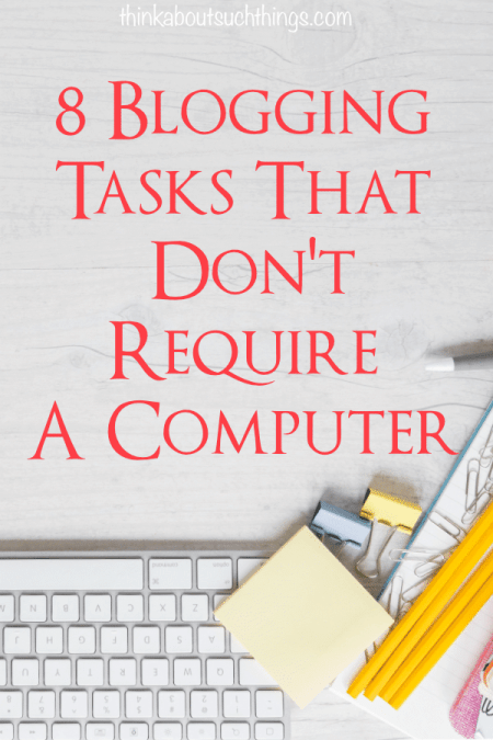 Have you ever wanted to get away from the computer but you need to be working on your blog? Well, now you can do both! Learn 8 blogging tasks that don't require a computer! #blogging #blog #tasks #content