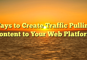 5 Clever Ways to Create Traffic Pulling Content for Your Web Platform