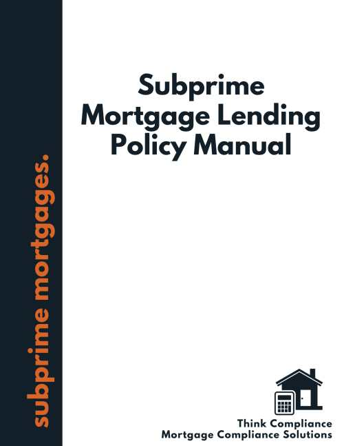 Subprime Mortgage Lending Policy Manual