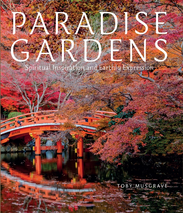 Paradise Gardens: Spiritual Inspiration and Earthly Expressions by Toby Musgrave (Frances Lincoln, £30)