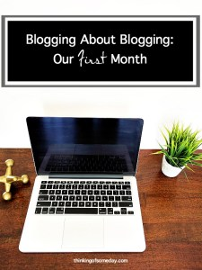 Blogging About Blogging: Our First Month