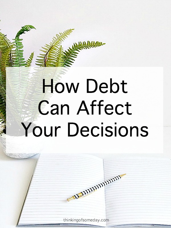 How Debt Can Affect Your Decisions