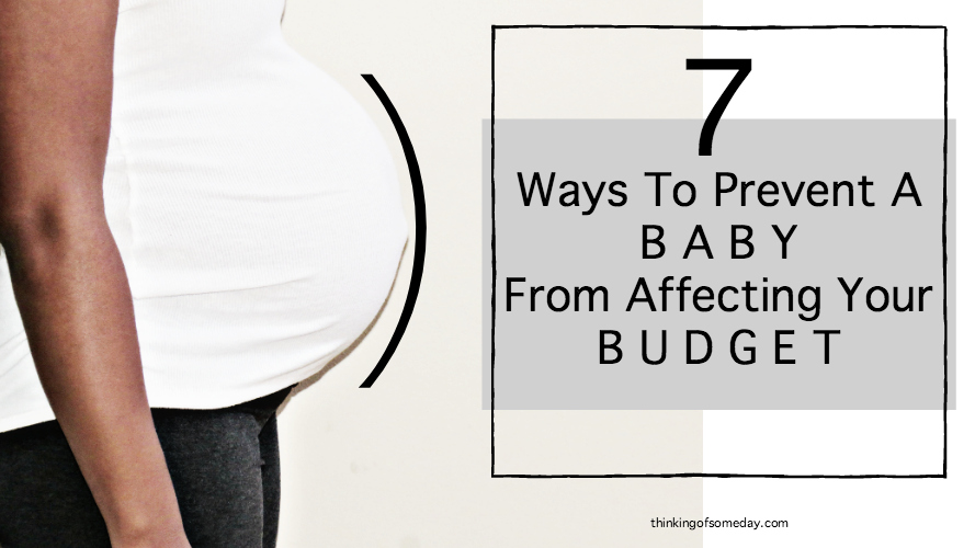7 Ways To Prevent A Baby From Affecting Your Budget