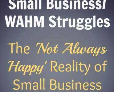 Small Business/WAHM Struggles. The 'Not Always Happy' Reality of Small Business.