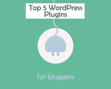 Top 5 WordPress Plugins for Bloggers