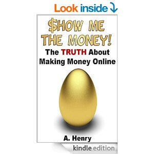 Show Me the Money!: The Truth About Making Money Online eBook