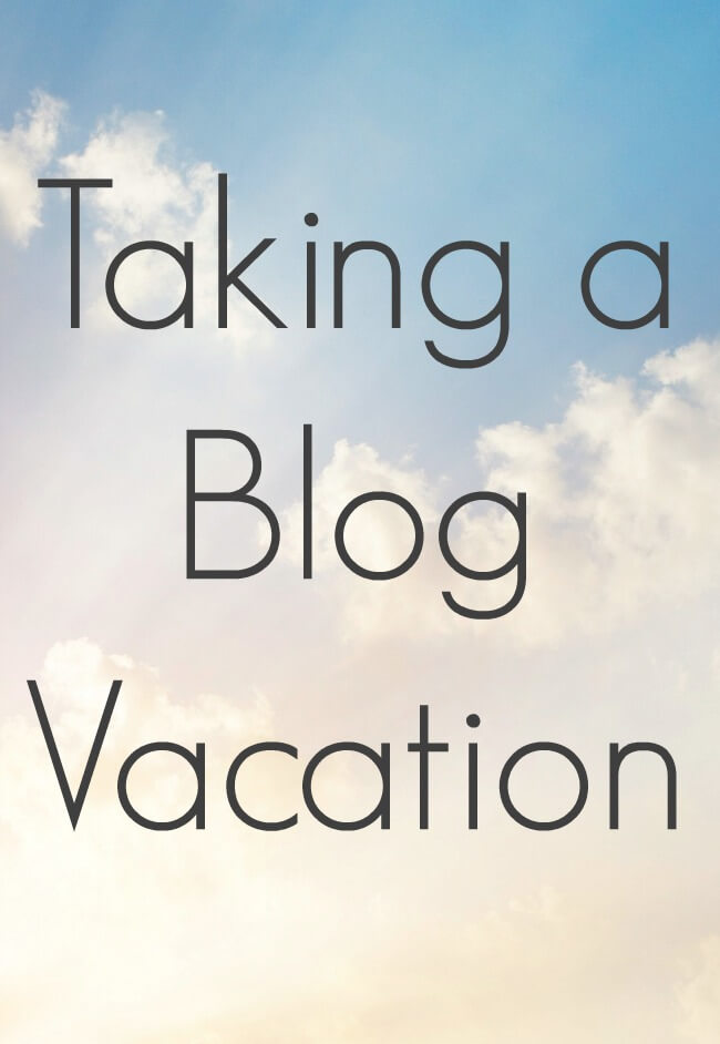 Taking a Blog Vacation
