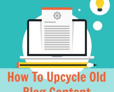 How To Upcycle Old Blog Content