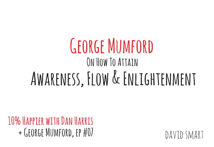 george mumford on awareness flow and enlightenment
