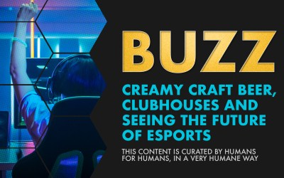 Weekly Buzz: Creamy Craft Beer, Clubhouses, & Seeing the Future of eSports