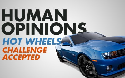 Human Opinions: Challenge Accepted by Hot Wheels