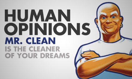 Human Opinions: Mr. Clean is Super Dreamy