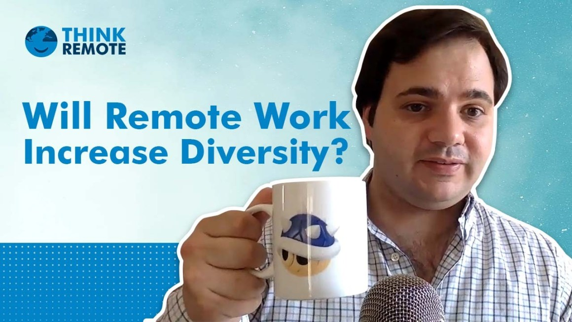 Luis talks about remote work increase diversity during his coffee chat