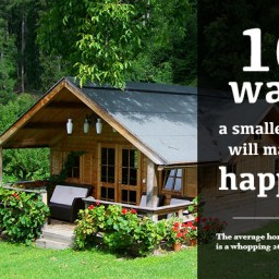 10 ways a smaller home will make us happier