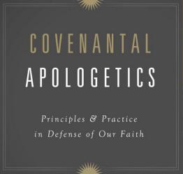 Covenantal Apologetics