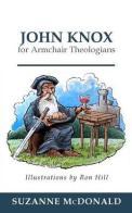 """John Knox for Armchair Theologians"""