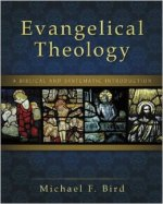 """Evangelical Theology,"" by Michael F. Bird"